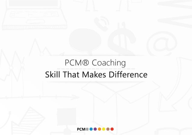 PCl/ l® Coaching Skill That Makes Difference  PCM®OOOOOO