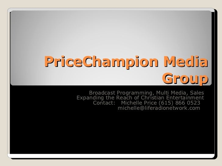 PriceChampion Media Group Broadcast Programming, Multi Media, Sales Expanding the Reach of Christian Entertainment Contact...