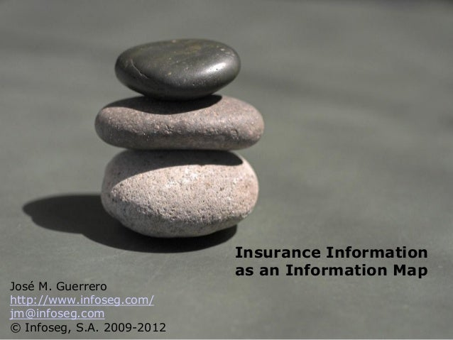 Insurance Information                            as an Information MapJosé M. Guerrerohttp://www.infoseg.com/jm@infoseg.co...