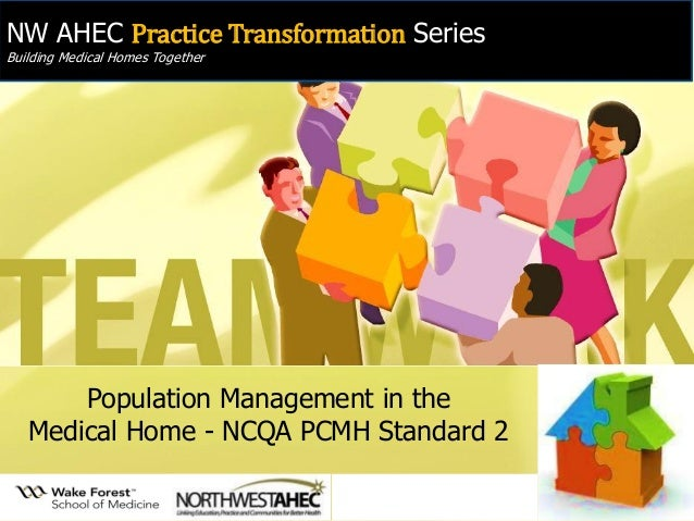 NW AHEC Practice Transformation Series  Building Medical Homes Together  Population Management in the Medical Home - NCQA ...