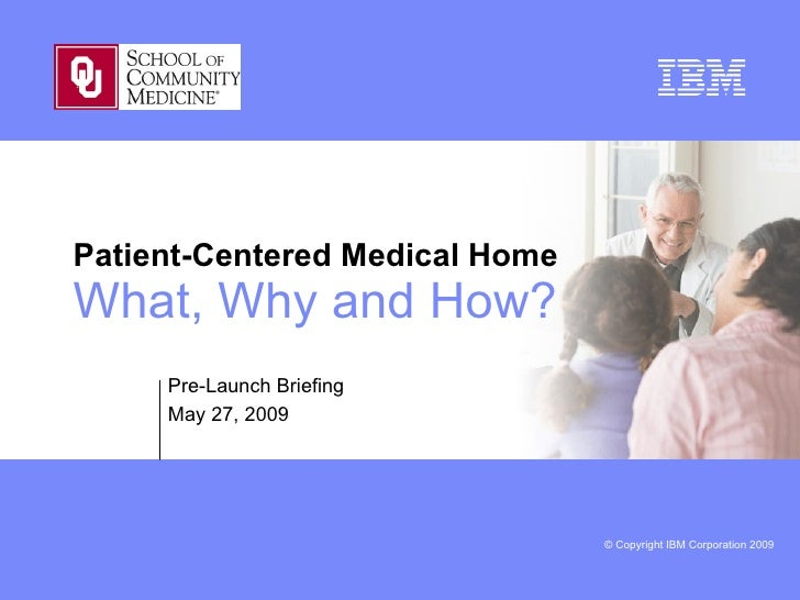 Patient-Centered Medical Home What, Why and How? Pre-Launch Briefing May 27, 2009