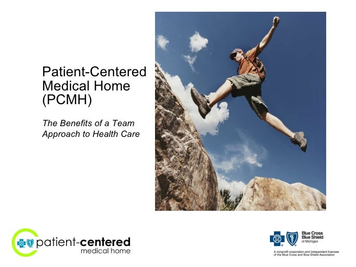 Patient-Centered  Medical Home (PCMH) The Benefits of a Team Approach to Health Care