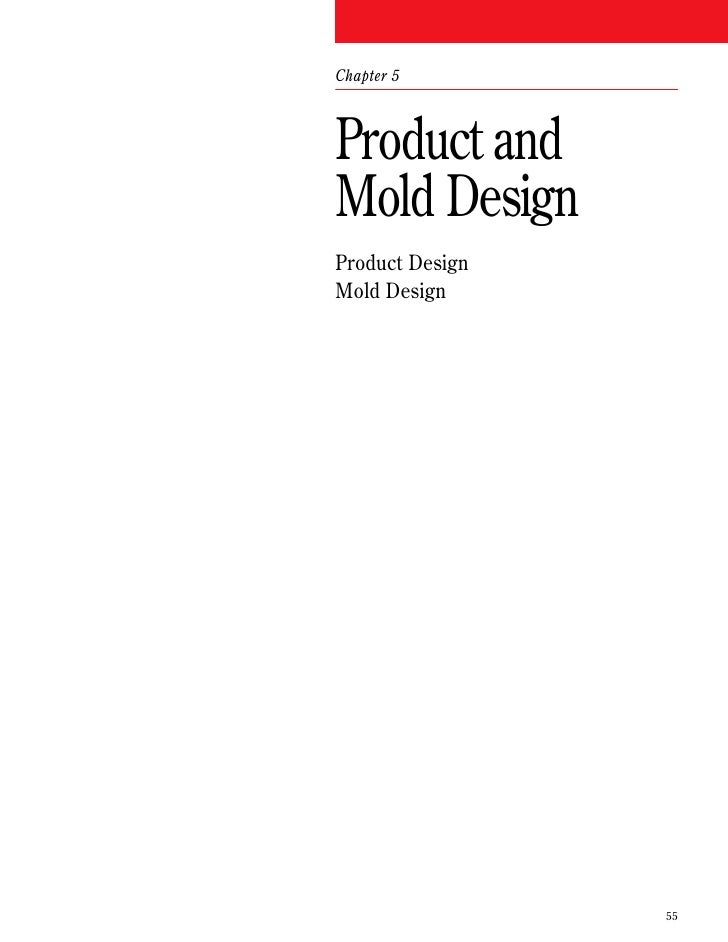 Chapter 5    Product and Mold Design Product Design Mold Design                      55