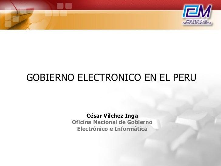 GOBIERNO ELECTRONICO EN EL PERU                 César Vilchez Inga         Oficina Nacional de Gobierno          Electróni...