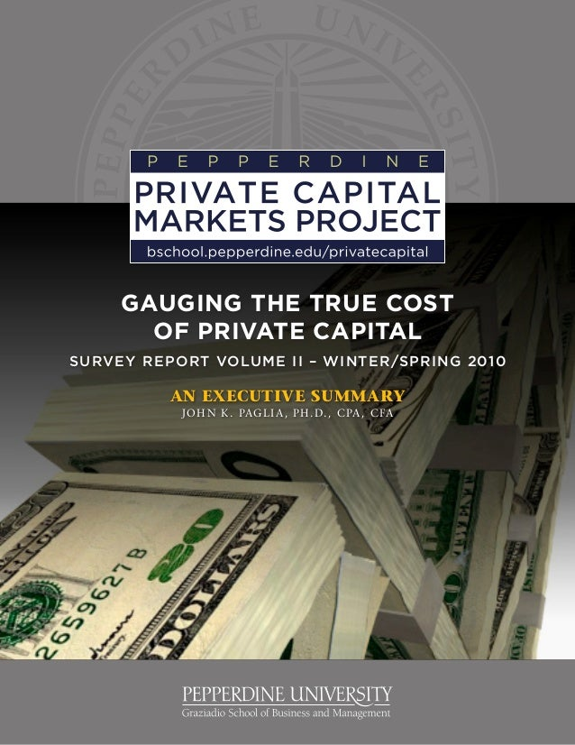 Gauging the True Cost of Private Capital Survey Report Volume II – Winter/SPRING 2010 An Executive Summary John K. Paglia,...