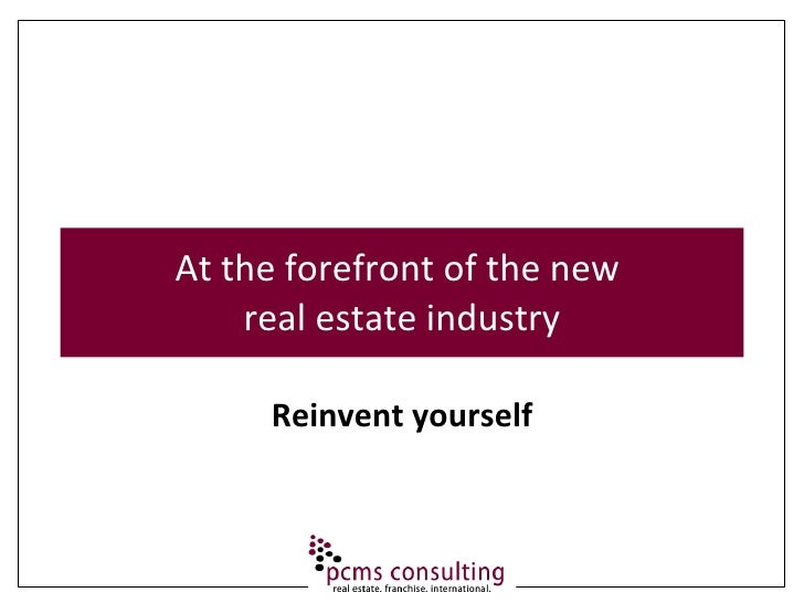 At the forefront of the new  real estate industry Reinvent yourself