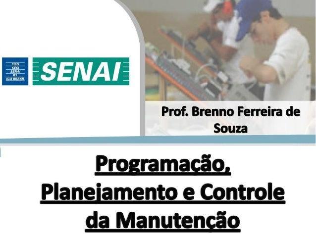 Prof. Brenno Ferreira de Souza – Engenheiro Metalúrgico Funcionamento do PCM 2 Manutenção Autônoma :  PCM gera um Procedi...