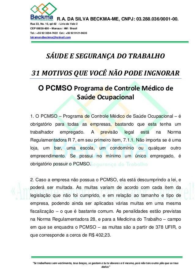 R.A. DA SILVA BECKMA-ME, CNPJ: 03.288.036/0001-00. Rua 33, No. 15, qd-62 - Lírio do Vale 2 CEP 69038-600 – Manaus / AM / B...