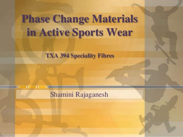 Phase Change Materials in Active Sports Wear    TXA 394 Speciality Fibres     Shamini Rajaganesh