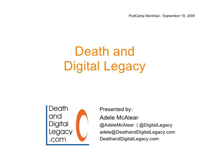 Death and Digital Legacy PodCamp Montr é al  - September 19, 2009 Presented by:  Adele McAlear @AdeleMcAlear  | @DigitalLe...