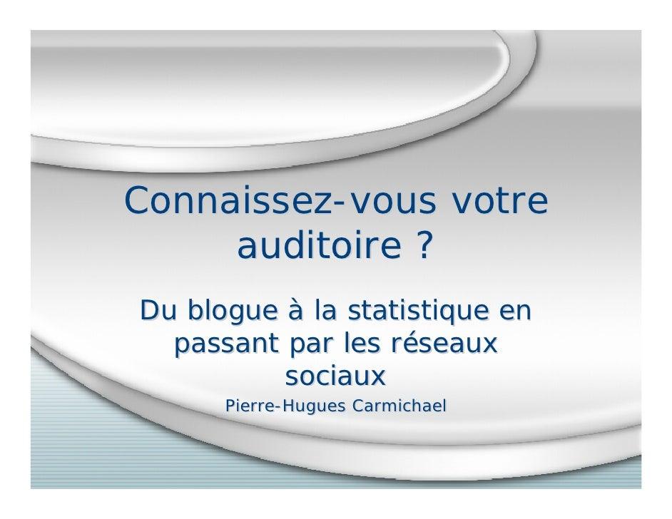 Connaissez-vous votre      auditoire ? Du blogue à la statistique en   passant par les réseaux           sociaux       Pie...