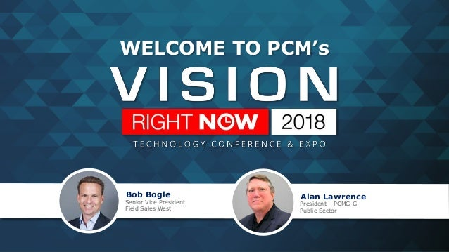 WELCOME TO PCM's Alan Lawrence President – PCMG-G Public Sector Bob Bogle Senior Vice President Field Sales West