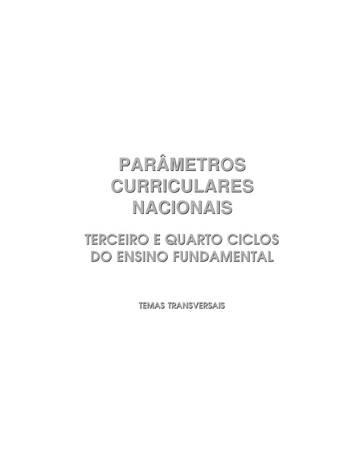 PARÂMETROS    CURRICULARES      NACIONAIS TERCEIRO E QUARTO CICLOS  DO ENSINO FUNDAMENTAL         TEMAS TRANSVERSAIS
