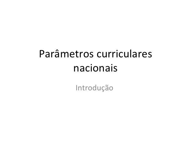 Parâmetros curriculares      nacionais       Introdução