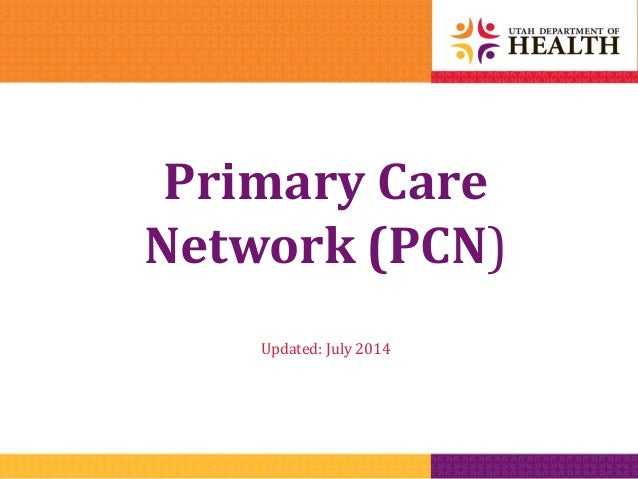 Primary Care Network (PCN)Primary Care Network (PCN) Updated: July 2014