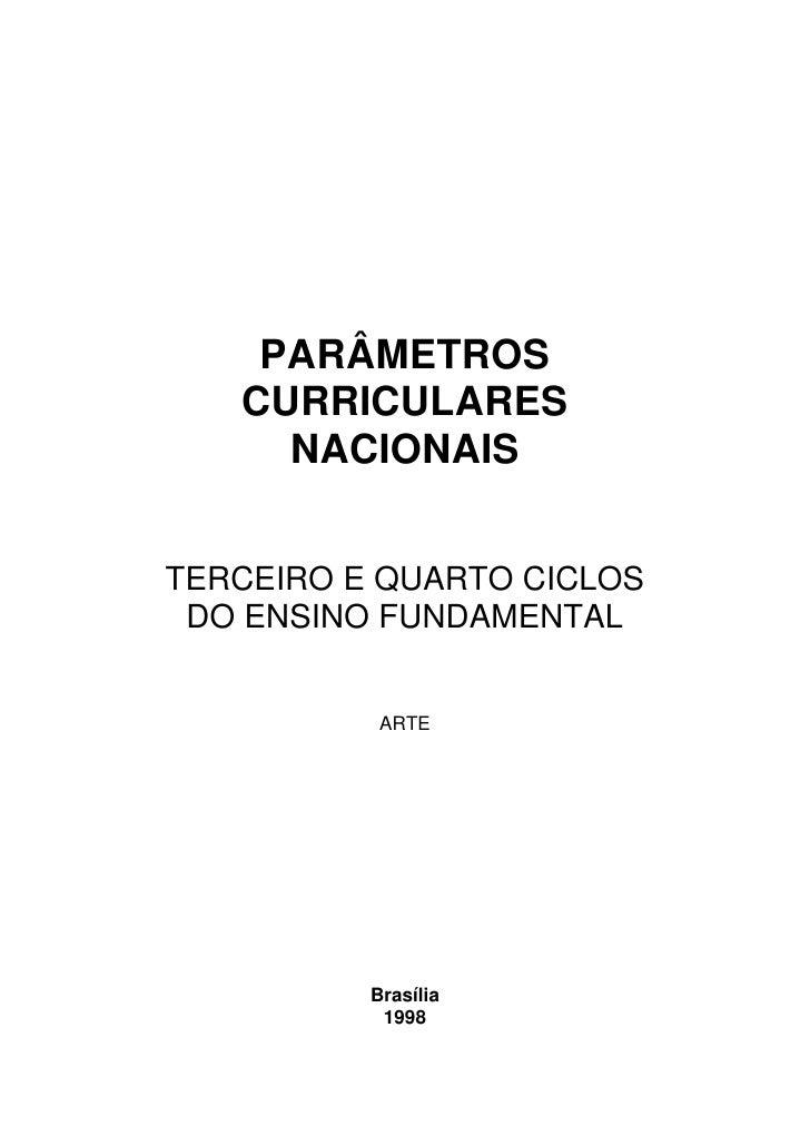 PARÂMETROS   CURRICULARES     NACIONAISTERCEIRO E QUARTO CICLOS DO ENSINO FUNDAMENTAL           ARTE          Brasília    ...