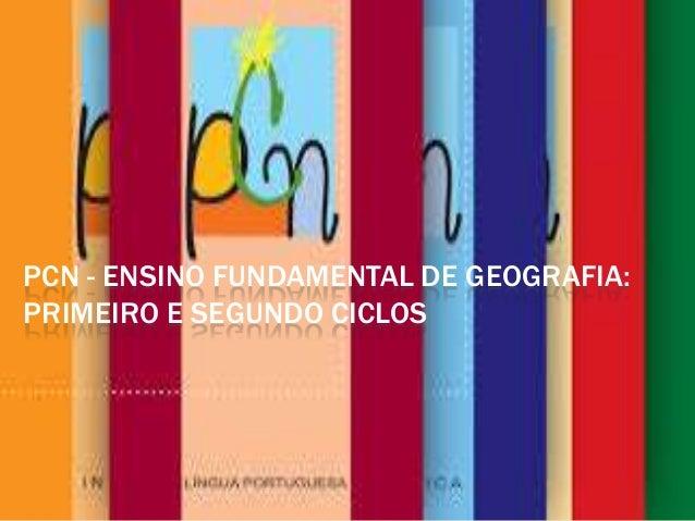 PCN - ENSINO FUNDAMENTAL DE GEOGRAFIA:PRIMEIRO E SEGUNDO CICLOS