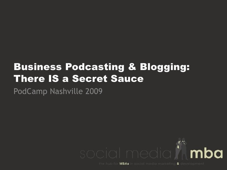 Business Podcasting & Blogging:  There IS a Secret Sauce PodCamp Nashville 2009
