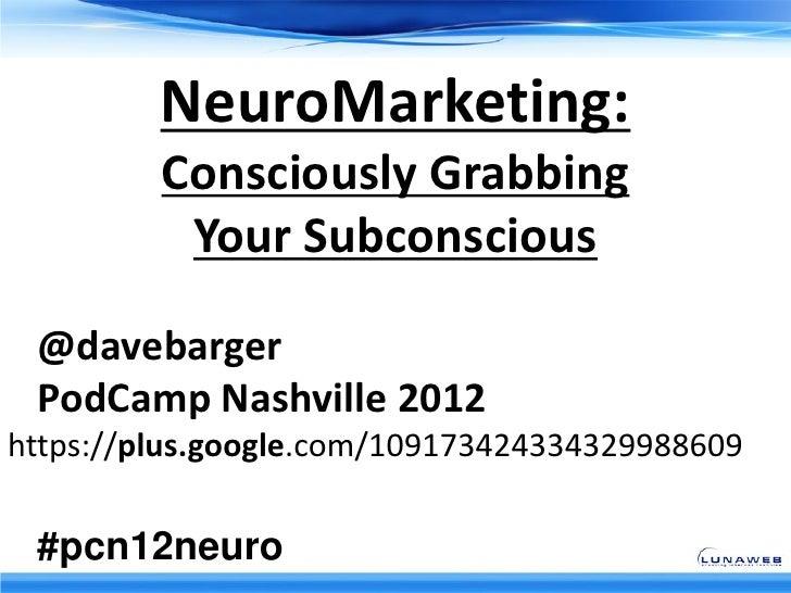 NeuroMarketing:         Consciously Grabbing          Your Subconscious @davebarger subtitle style     Click to edit Maste...
