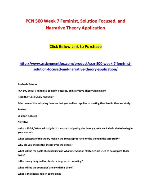Assignment: PCN 500 Week 7 Feminist, Solution Focused, and Narrative Theory Application
