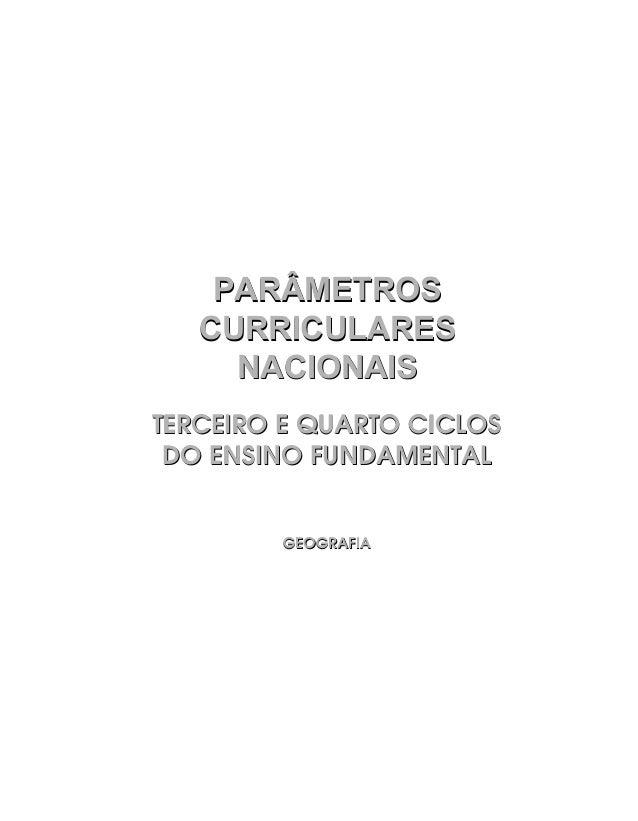 TERCEIRO E QUARTO CICLOS DO ENSINO FUNDAMENTAL GEOGRAFIA TERCEIRO E QUARTO CICLOS DO ENSINO FUNDAMENTAL GEOGRAFIA PARÂMETR...