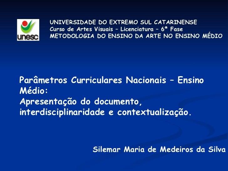 Parâmetros Curriculares Nacionais – Ensino Médio: Apresentação do documento,  interdisciplinaridade e contextualização.  U...