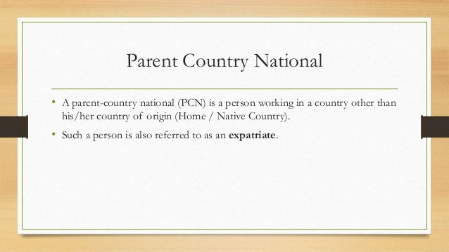 Parent Country National • A parent-country national (PCN) is a person working in a country other than his/her country of o...