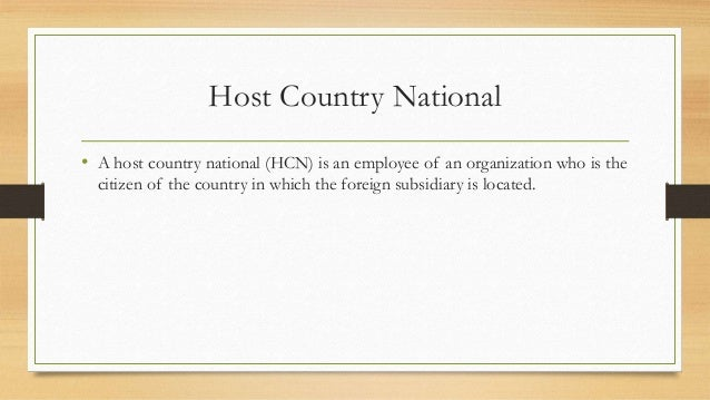 Host Country National • A host country national (HCN) is an employee of an organization who is the citizen of the country ...