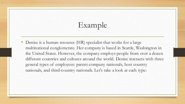 Example • Denise is a human resource (HR) specialist that works for a large multinational conglomerate. Her company is bas...