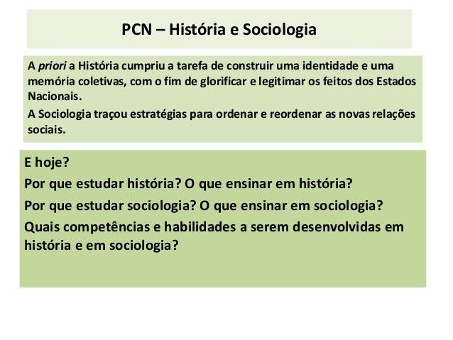 PCN – História e Sociologia A priori a História cumpriu a tarefa de construir uma identidade e uma memória coletivas, com ...