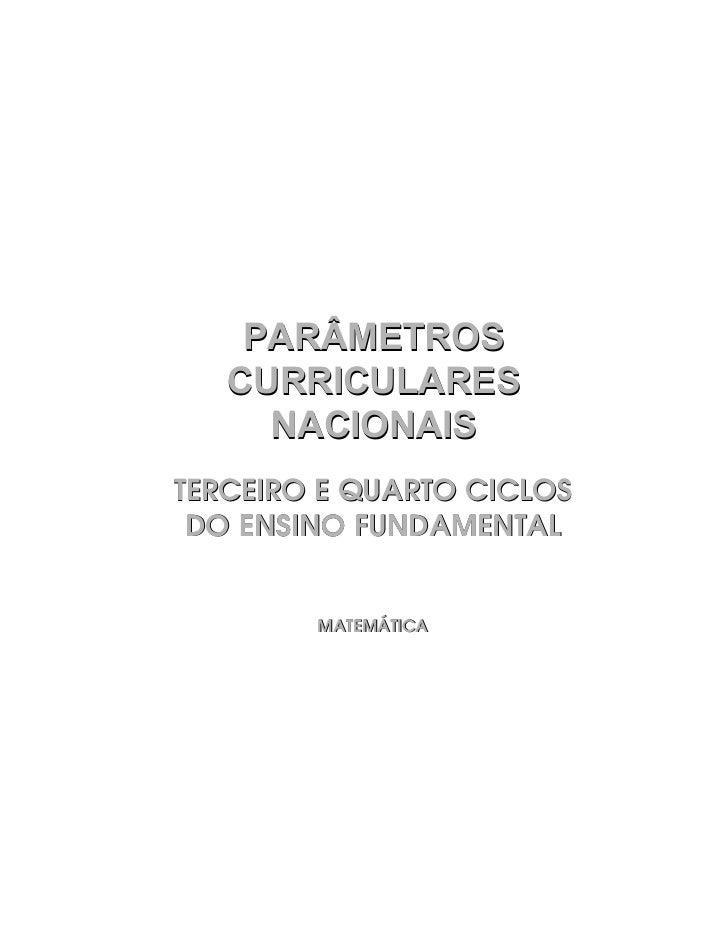 PARÂMETROS    CURRICULARES      NACIONAIS TERCEIRO E QUARTO CICLOS  DO ENSINO FUNDAMENTAL           MATEMÁTICA