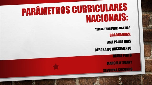 PARÂMETROS CURRICULARES NACIONAIS  Os Parâmetros Curriculares Nacionais- PCN- São referências para os Ensinos Fundamentai...