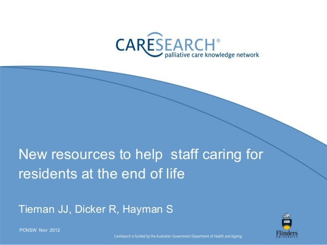 New resources to help staff caring forresidents at the end of lifeTieman JJ, Dicker R, Hayman SPCNSW Nov 2012
