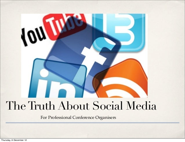 The Truth About Social Media                          For Professional Conference OrganisersThursday, 6 December 12