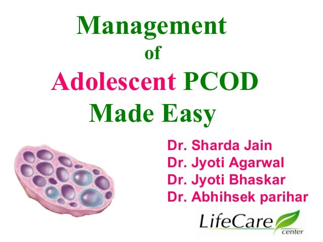 Management  of  Adolescent PCOD  Made Easy  Dr. Sharda Jain  Dr. Jyoti Agarwal  Dr. Jyoti Bhaskar  Dr. Abhihsek parihar