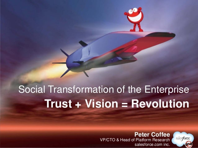 Social Transformation of the Enterprise     Trust + Vision = Revolution                                   @PeterCoffee    ...