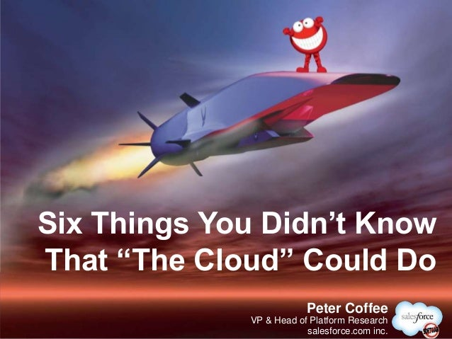 "@PeterCoffeePeter CoffeeVP & Head of Platform Researchsalesforce.com inc.Six Things You Didn't KnowThat ""The Cloud"" Could Do"