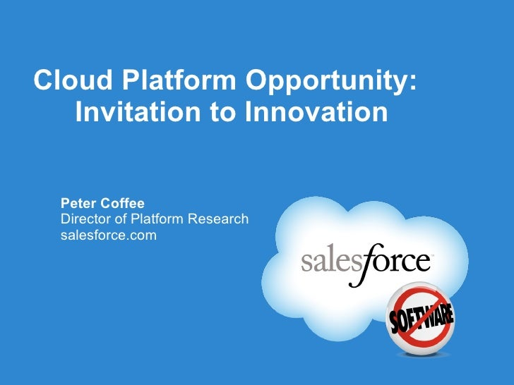 Cloud Platform Opportunity:   Invitation to Innovation <ul><li>Peter Coffee </li></ul><ul><li>Director of Platform Researc...