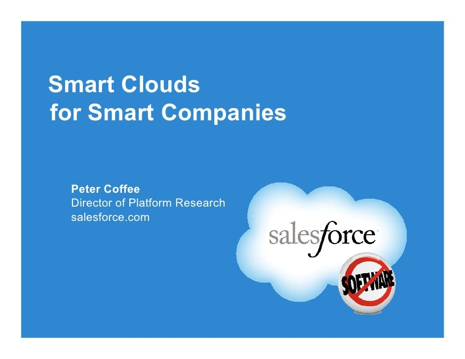 Smart Clouds for Smart Companies    Peter Coffee  Director of Platform Research  salesforce.com