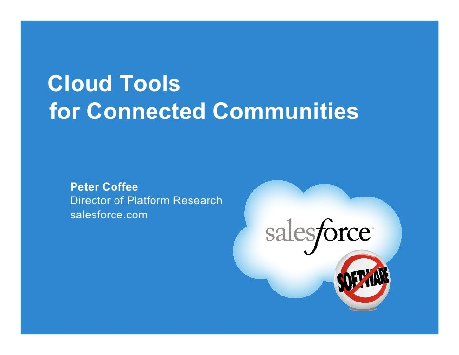Cloud Tools for Connected Communities    Peter Coffee  Director of Platform Research  salesforce.com