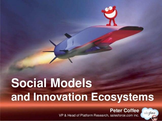 Social Modelsand Innovation Ecosystems                                        Peter Coffee        VP & Head of Platform Re...