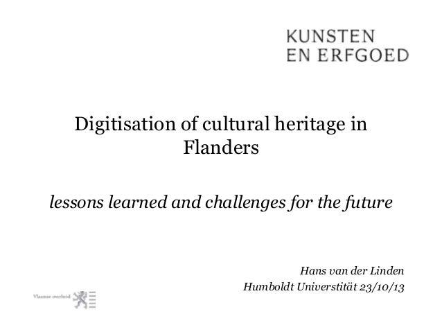 Digitisation of cultural heritage in Flanders lessons learned and challenges for the future  Hans van der Linden Humboldt ...