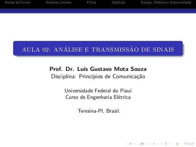 An´alise de Fourier Sistemas Lineares Filtros Distor¸c˜ao Energia, Potˆencia e Autocorrela¸c˜ao AULA 02: AN´ALISE E TRANSM...