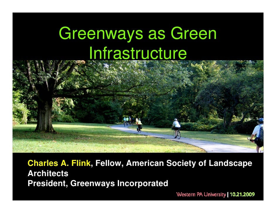 Greenways as Green           Infrastructure     Charles A. Flink, Fellow, American Society of Landscape Architects Preside...