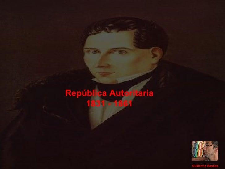 Guillermo Bastías República Autoritaria 1831 - 1861
