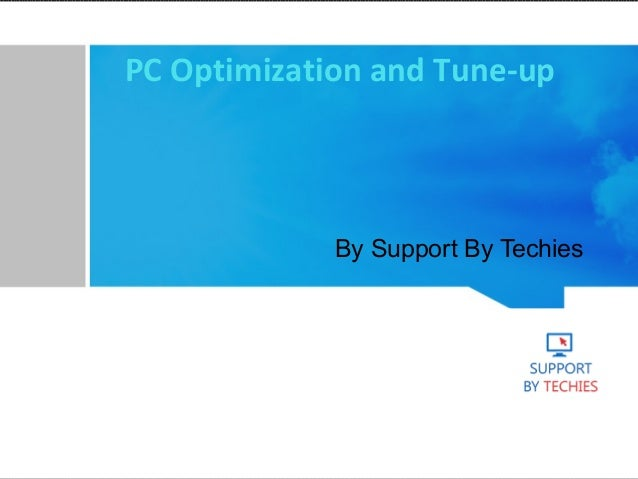 PC Optimization and Tune-up By Support By Techies
