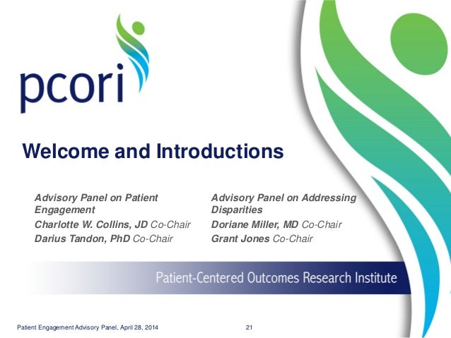 Welcome and Introductions Advisory Panel on Patient Engagement Charlotte W. Collins, JD Co-Chair Darius Tandon, PhD Co-Cha...