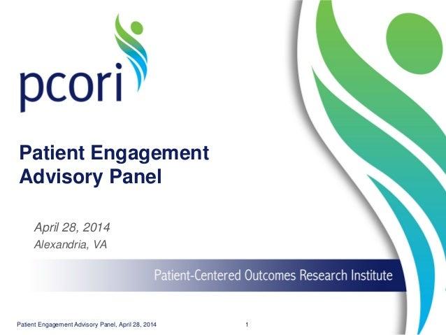 Patient Engagement Advisory Panel April 28, 2014 Alexandria, VA Patient Engagement Advisory Panel, April 28, 2014 1