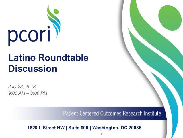 Latino Roundtable Discussion July 23, 2013 9:00 AM – 3:00 PM 1 1828 L Street NW | Suite 900 | Washington, DC 20036