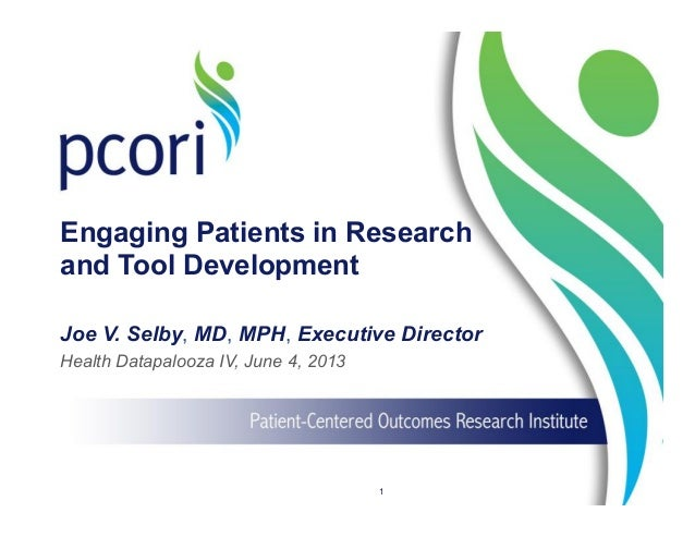 Engaging Patients in Research and Tool Development Joe V. Selby, MD, MPH, Executive Director Health Datapalooza IV, June 4...